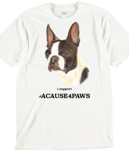 Boston Terrier Dog T-Shirt ACAUSE4PAWS